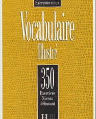 Vocabulaire Illustré 350 Exercices Niveau débutant Livre de l'éleve