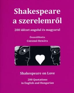Shakespeare a szerelemről - 200 idézet angolul és magyarul