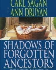 Carl Sagan - Ann Druyan: Shadows of Forgotten Ancestors