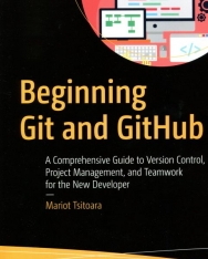 Mariot Tsitoara: Beginning Git and GitHub: A Comprehensive Guide to Version Control, Project Management, and Teamwork for the New Developer