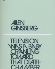 Allen Ginsberg: Television Was a Baby Crawling Toward That Deathchamber