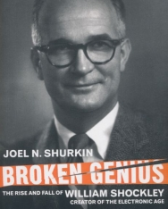 Joel N. Shurkin: Broken Genius: The Rise and Fall of William Shockley, Creator of the Electronic Age