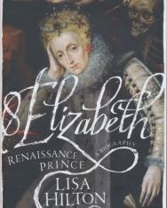Lisa Hilton: Elizabeth - Renaissance Prince