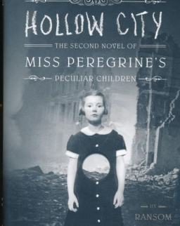Ransom Riggs: Hollow City: The Second Novel of Miss Peregrine's Peculiar Children