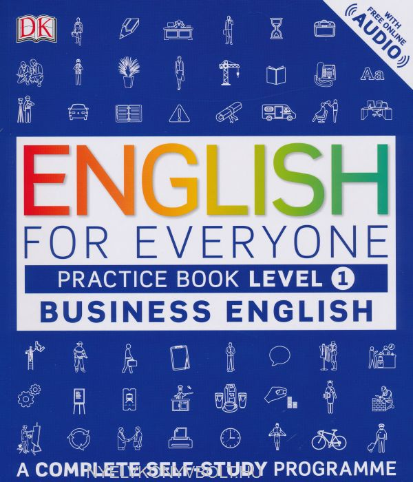 English for Everyone Business English Practice Book Level 1 with Free Online Audio - A Complete Self-Study Programme