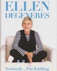 Ellen Degeneres: Seriously... I'm Kidding