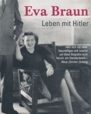 Heike B. Görtemaker: Eva Braun: Leben mit Hitler