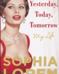 Sophia Loren: Yesterday, Today, Tomorrow: My Life