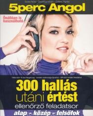 5 Perc Angol  300 hallás utáni értést ellenőrző feladatsor (alap-közép-felsőfok)