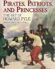 Howard Pyle: Pirates, Patriots, and Princesses - The Art of Howard Pyle