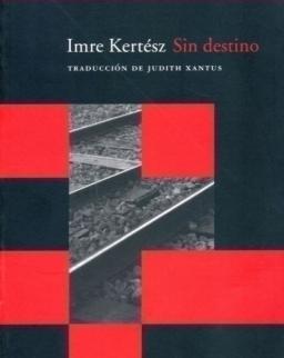 Kertész Imre: Sin destino (Sorstalanság spanyol nyelven)