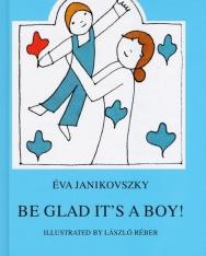 Janikovszky Éva: Be Glad It's a Boy! (Örülj, hogy fiú! angol nyelven)