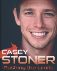 Casey Stoner: Pushing the Limits: The Two-Time World MotoGP Champion's Own Explosive Story