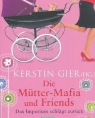 Kerstin Gier: Die Mütter-Mafia und Friends: Das Imperium schlägt zurück