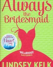 Lindsey Kelk: Always the Bridesmaid