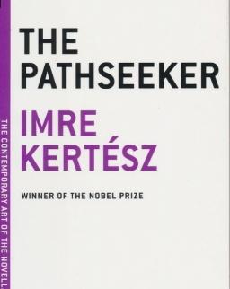 Kertész Imre: The Pathseeker (A nyomkereső angol nyelven)