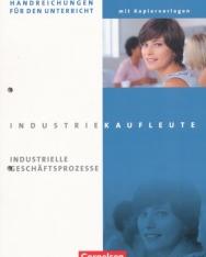 Industriekaufleute: Industrielle Geschäftsprozesse - Handreichungen für den Unterricht mit Kopiervorlagen