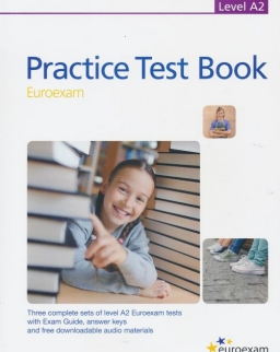 Practice Test Book Euroexam Level A2 - Three complete sets of A2 level Euroexam tests with Exam Guide, answer keys and free downloadable audio materials