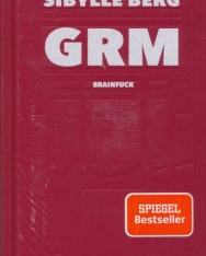 Sibylle Berg - GRM: Brainfuck. Roman