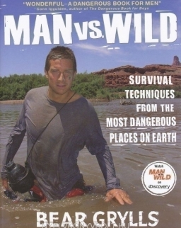 Man vs. Wild - Survival Techniques from the Most Dangerous Places on Earth
