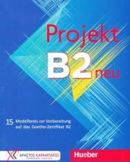 Projekt B2 neu - Übungsbuch: 15 Modelltests zur Vorbereitung auf das Goethe-Zertifikat B2