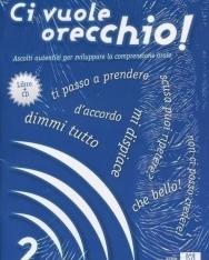Ci vuole orecchio! 2 - Ascolti autentici per sviluppare la comprensione orale con CD Audio