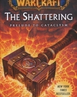 Christie Golden : World of Warcraft: The Shattering: Book One of Cataclysm