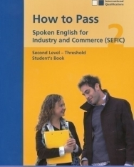 How to Pass Spoken English for Industry and Commerce (SEFIC) Threshold level Student's Book