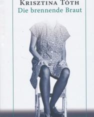 Tóth Krisztina: Die brennende Braut (Pillanatragasztó - német nyelven)