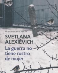 Svetlana Alexiévich: La guerra no tiene rostro de mujer