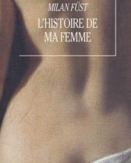 Füst Milán: L'histoire de ma femme (Feleségem története francia nyelven)
