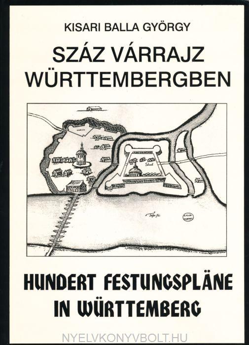 Hundert Festungspläne in Württemberg - Száz várrajz Würtembergben