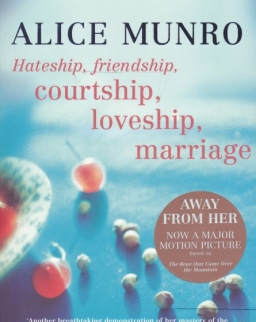 Alice Munro: Hateship, Friendship, Courtship, Loveship, Marriage