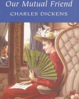 Charles Dickens: Our Mutual Friend - Wordsworth Classics