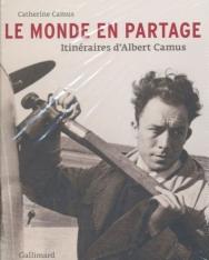 Catherine Camus: Le monde en partage : Itinéraires d'Albert Camus