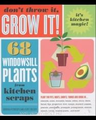 Don't Throw It, Grow It!: 68 windowsill plants from kitchen scraps
