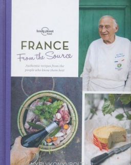 From the Source - France: Authentic Recipes From the People That Know Them the Best - Lonely Planet Food