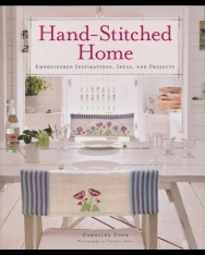 Caroline Zoob: Hand-Stitched Home: Embroidered Inspirations, Ideas, and Projects