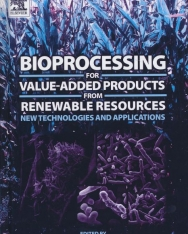 Bioprocessing for Value-Added Products from Renewable Resources: New Technologies and Applications