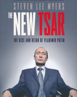 Steven Lee Myers: The New Tsar: The Rise and Reign of Vladimir Putin