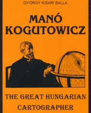 Manó Kogutowicz The Great Hungarian Cartographer