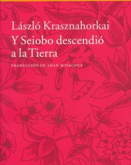 Krasznahorkai László: Y Seiobo Descendió A La Tierra (Seibo járt odalent spanyol nyelven)