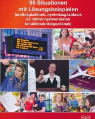 95 Situationen mit Lösungsbeispielen - Értettségizőknek, nyelvvizsgázóknak és német nyelvterületen tanulóknak/dolgozóknak