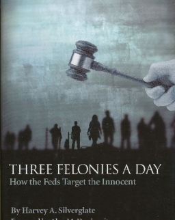 Three Felonies a Day - How the Feds Target the Innocent