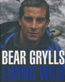 Bear Grylls: Living Wild - The Ultimate Guide to Scouting and Fieldcraft