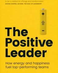Positive Leader: How Energy and Happiness Fuel Top-Performing Teams