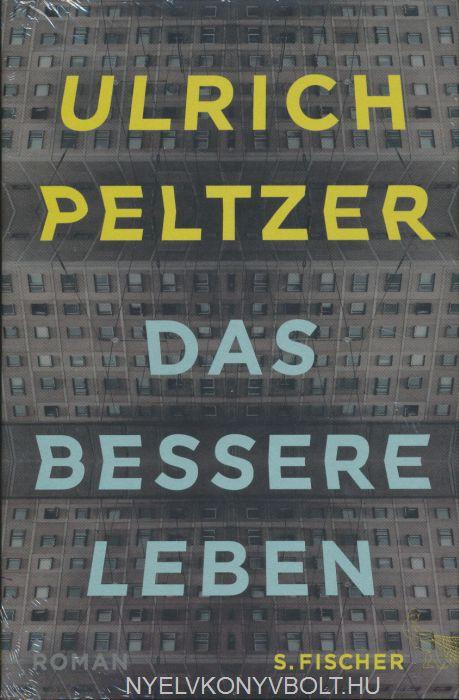 Ulrich Peltzer: Das bessere Leben
