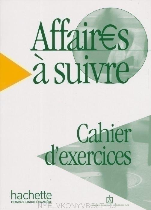 Affaires a suivre - Cours de français professionnel de niveau intermédiaire Cahier d'exercices