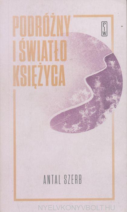 Szerb Antal: Podrozny i swiatlo ksiezyca (Utas és holdvilág lengyel nyelven)