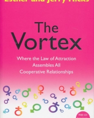 Esther and Jerry Hicks: The Vortex: Where the Law of Attraction Assembles All Cooperative Relationships